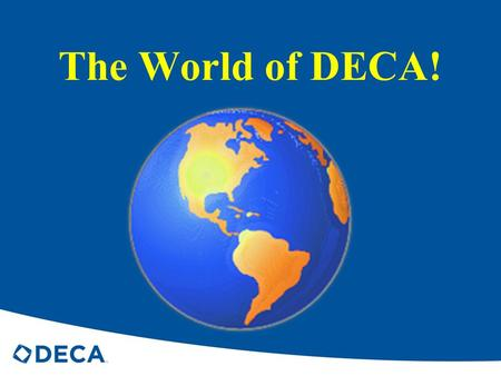 The World of DECA! DECA Take a sheet of paper and write everything you already know about DECA!!
