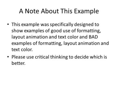 A Note About This Example This example was specifically designed to show examples of good use of formatting, layout animation and text color and BAD examples.
