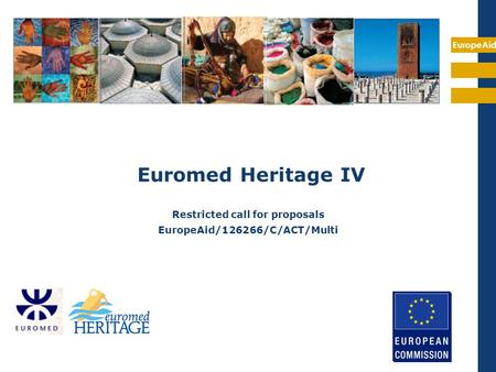 EuropeAid Euromed Heritage IV Restricted call for proposals EuropeAid/126266/C/ACT/Multi.
