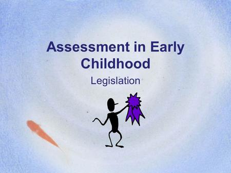 Assessment in Early Childhood Legislation. Legislation for Young Children The need for measurement strategies and tests to evaluate federal programs led.