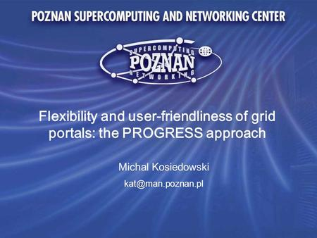Flexibility and user-friendliness of grid portals: the PROGRESS approach Michal Kosiedowski