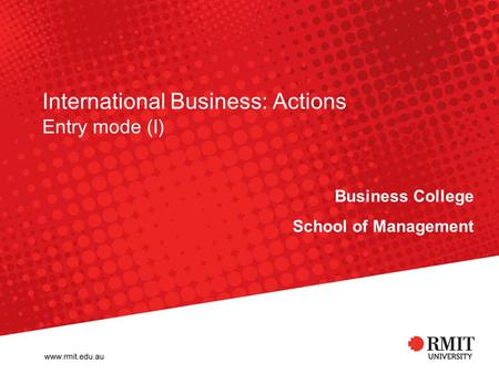 International Business: Actions Entry mode (I) Business College School of Management.