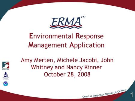 1 E nvironmental R esponse M anagement A pplication Amy Merten, Michele Jacobi, John Whitney and Nancy Kinner October 28, 2008.