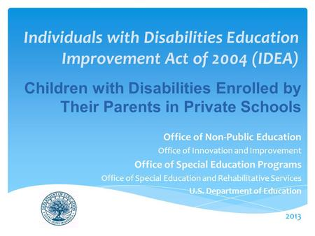 Individuals with Disabilities Education Improvement Act of 2004 (IDEA) Office of Non-Public Education Office of Innovation and Improvement Office of Special.