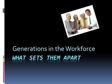 Generations in the Workforce. What You Remember Reveals Your Age….