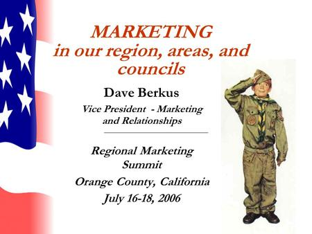 MARKETING in our region, areas, and councils Dave Berkus Vice President - Marketing and Relationships Regional Marketing Summit Orange County, California.