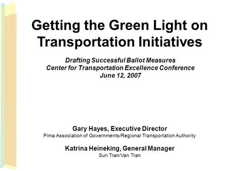 Getting the Green Light on Transportation Initiatives Drafting Successful Ballot Measures Center for Transportation Excellence Conference June 12, 2007.