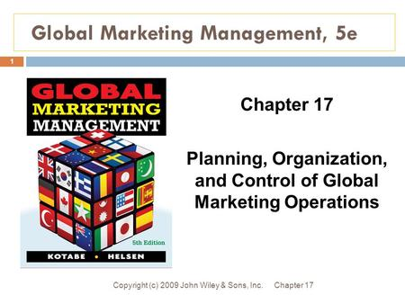 Global Marketing Management, 5e Chapter 17Copyright (c) 2009 John Wiley & Sons, Inc. 1 Chapter 17 Planning, Organization, and Control of Global Marketing.