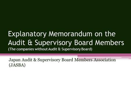 Japan Audit & Supervisory Board Members Association (JASBA) Explanatory Memorandum on the Audit & Supervisory Board Members (The companies without Audit.