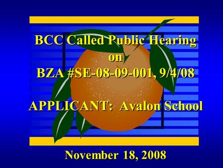 November 18, 2008 BCC Called Public Hearing on BZA #SE-08-09-001, 9/4/08 APPLICANT: Avalon School.