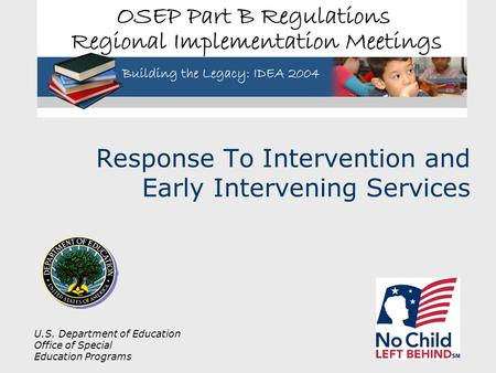 U.S. Department of Education Office of Special Education Programs Response To Intervention and Early Intervening Services.