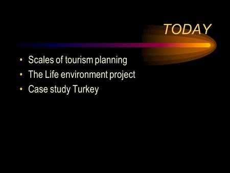 TODAY Scales of tourism planning The Life environment project Case study Turkey.