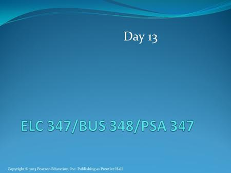 Copyright © 2013 Pearson Education, Inc. Publishing as Prentice Hall Day 13.