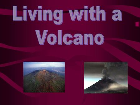 This project will give you information regarding two major volcanoes and the countries that they are in. In this project I am talking about Mount Vesuvius,