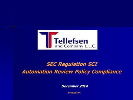 SEC Regulation SCI Automation Review Policy Compliance December 2014 Proprietary.