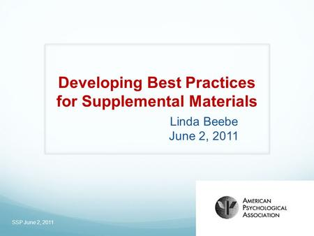Developing Best Practices for Supplemental Materials Linda Beebe June 2, 2011 SSP June 2, 2011.