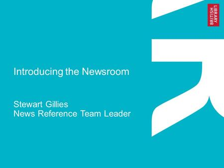 Introducing the Newsroom Stewart Gillies News Reference Team Leader.