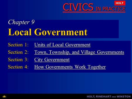HOLT, RINEHART AND WINSTON1 CIVICS IN PRACTICE HOLT Chapter 9 Local Government Section 1:Units of Local Government Units of Local GovernmentUnits of Local.