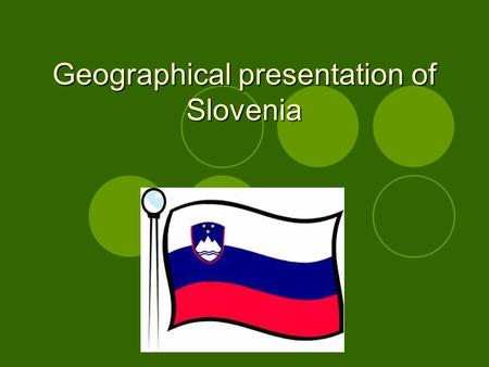 Geographical presentation of Slovenia. Area and population Central, South-eastern Europe Longest border line with Croatia 20000 square kilometres 2 million.
