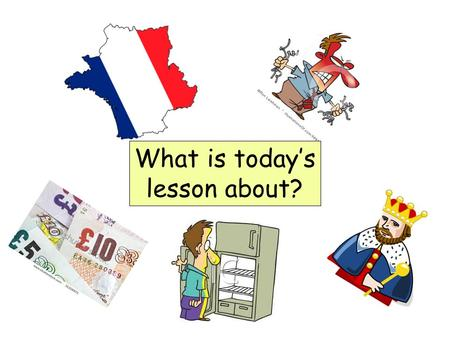 What is today's lesson about?. The Big Question…. Why did France get rid of their King?