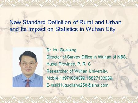 New Standard Definition of Rural and Urban and Its Impact on Statistics in Wuhan City Dr. Hu Guoliang Director of Survey Office in Wuhan of NBS, Hubei.