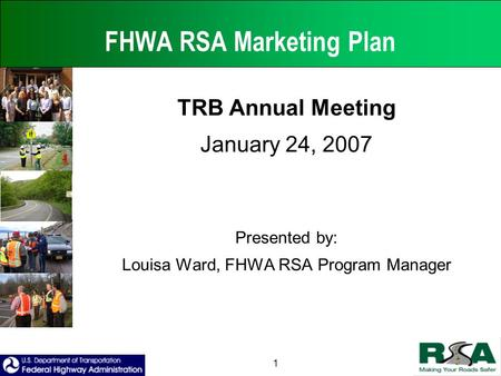 1 FHWA RSA Marketing Plan TRB Annual Meeting January 24, 2007 Presented by: Louisa Ward, FHWA RSA Program Manager.