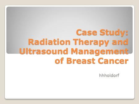 Case Study: Radiation Therapy and Ultrasound Management of Breast Cancer hhholdorf.