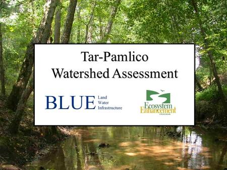Tar-Pamlico Watershed Assessment. Proposed Water Quality Improvement Projects Improvement project types Model scenarios Targeted projects Stakeholder.