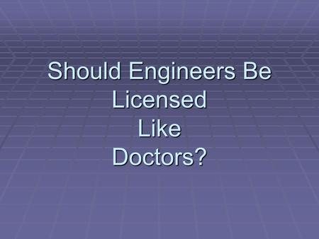 "Should Engineers Be Licensed Like Doctors?. Medical Physicist  ""Medical Physicist  ""Some people do nuclear medicine, others do diagnostic radiology."