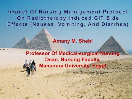 Amany M. Shebl Professor Of Medical-surgical Nursing Dean. Nursing Faculty, Mansoura University, Egypt.