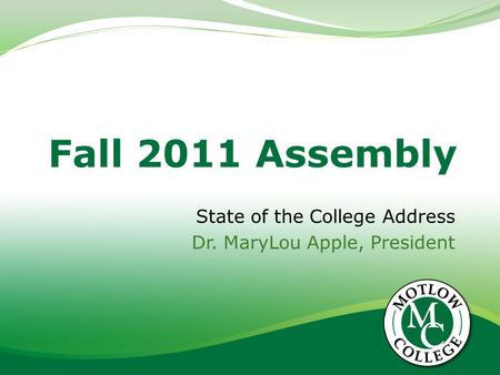 Fall 2011 Assembly State of the College Address Dr. MaryLou Apple, President.