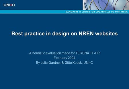 Best practice in design on NREN websites A heuristic evaluation made for TERENA TF-PR February 2004 By Julia Gardner & Gitte Kudsk, UNIC.