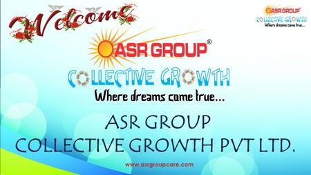 ASR GROUP COLLECTIVE GROWTH PVT LTD. www.asrgroupcare.com.