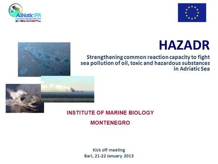 HAZADR Strengthening common reaction capacity to fight sea pollution of oil, toxic and hazardous substances in Adriatic Sea INSTITUTE OF MARINE BIOLOGY.