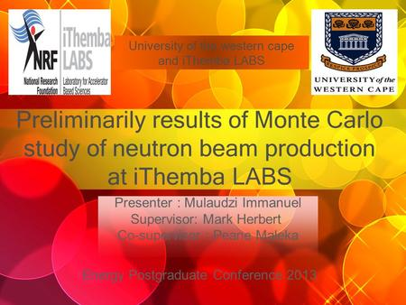 Preliminarily results of Monte Carlo study of neutron beam production at iThemba LABS University of the western cape and iThemba LABS Energy Postgraduate.