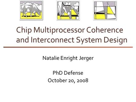 Chip Multiprocessor Coherence and Interconnect System Design Natalie Enright Jerger PhD Defense October 20, 2008.