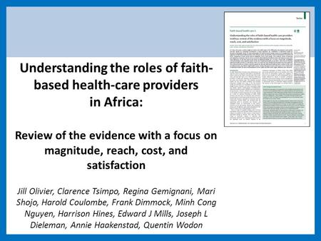 Understanding the roles of faith- based health-care providers in Africa: Review of the evidence with a focus on magnitude, reach, cost, and satisfaction.