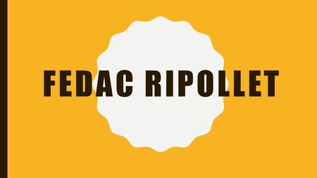 FEDAC RIPOLLET. WHERE IS OUR SCHOOL? Our school is in Ripollet, a small town near Barcelona in Catalonia, Spain. It is a beautiful town with 30,000 people.