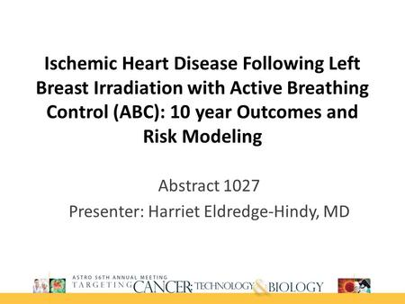 Ischemic Heart Disease Following Left Breast Irradiation with Active Breathing Control (ABC): 10 year Outcomes and Risk Modeling Abstract 1027 Presenter: