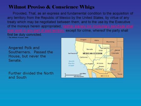 Wilmot Proviso & Conscience Whigs Provided, That, as an express and fundamental condition to the acquisition of any territory from the Republic of Mexico.