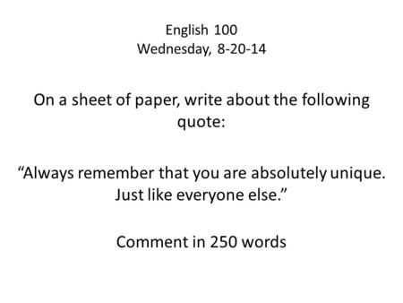 On a sheet of paper, write about the following quote: