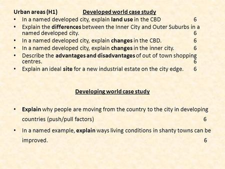 Urban areas (H1) Developed world case study In a named developed city, explain land use in the CBD 6 Explain the differences between the Inner City and.