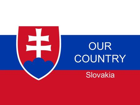OUR COUNTRY Slovakia. SOMETHING ABOUT SLOVAKIA:  Slovakian capital is Bratislava in the west of the country.  The symbol of Slovakia are mountains in.