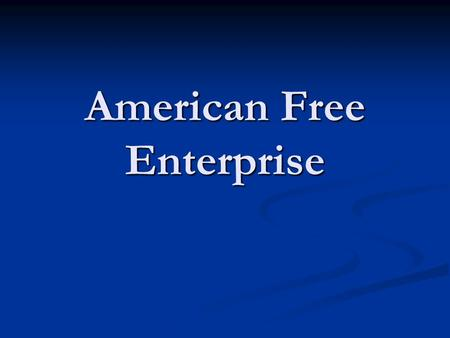 American Free Enterprise. The Benefits of Free Enterprise.