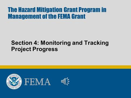 The Hazard Mitigation Grant Program in Management of the FEMA Grant Section 4: Monitoring and Tracking Project Progress.