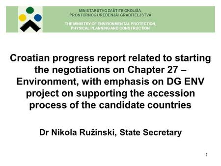 1 Croatian progress report related to starting the negotiations on Chapter 27 – Environment, with emphasis on DG ENV project on supporting the accession.