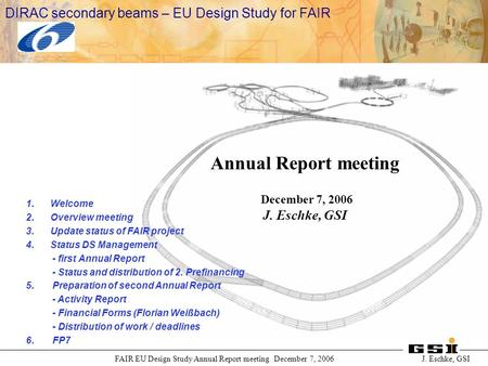 International Accelerator Facility for Beams of Ions and Antiprotons at Darmstadt FAIR EU Design Study Annual Report meeting December 7, 2006 J. Eschke,