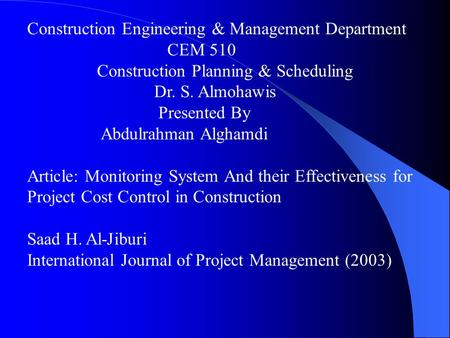 Construction Engineering & Management Department CEM 510 Construction Planning & Scheduling Dr. S. Almohawis Presented By Abdulrahman Alghamdi Article: