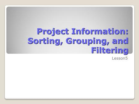 Project Information: Sorting, Grouping, and Filtering Lesson5.