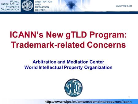 1  ICANN's New gTLD Program: Trademark-related Concerns Arbitration and Mediation Center World Intellectual.